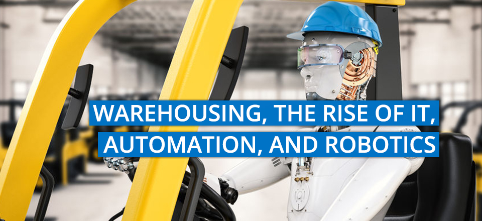 Warehousing, the Rise of IT, Automation, and Now… Robotics