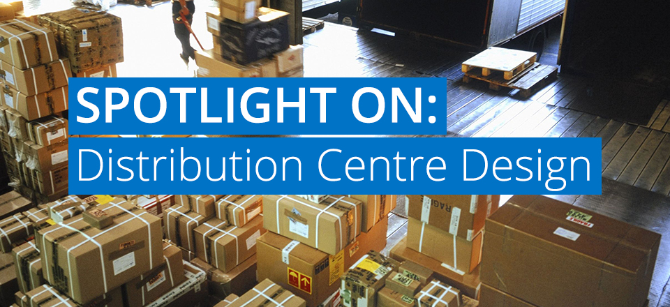Spotlight On Distribution Centre Design