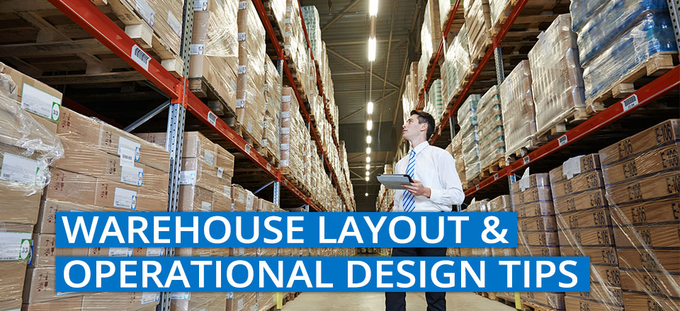 A Recommended Approach to Warehouse Layout and Operational Design