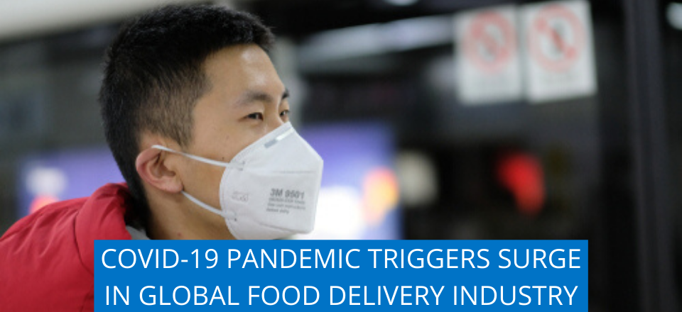 COVID-19 Pandemic Triggers Surge in Global Food Delivery Industry